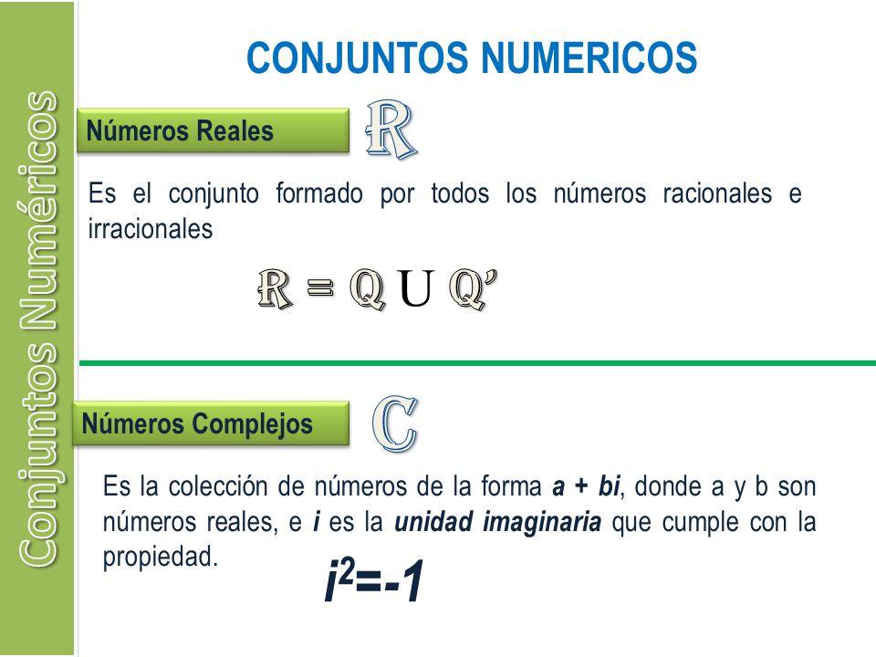 CONJUNTOS NUMERICOS Números Reales Es el conjunto formado por todos los números racionales e irracionales Números Complejos Es la colección de números