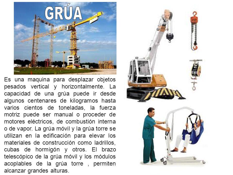 Es una maquina para desplazar objetos pesados vertical y horizontalmente. La capacidad de una grúa puede ir desde algunos centenares de kilogramos has