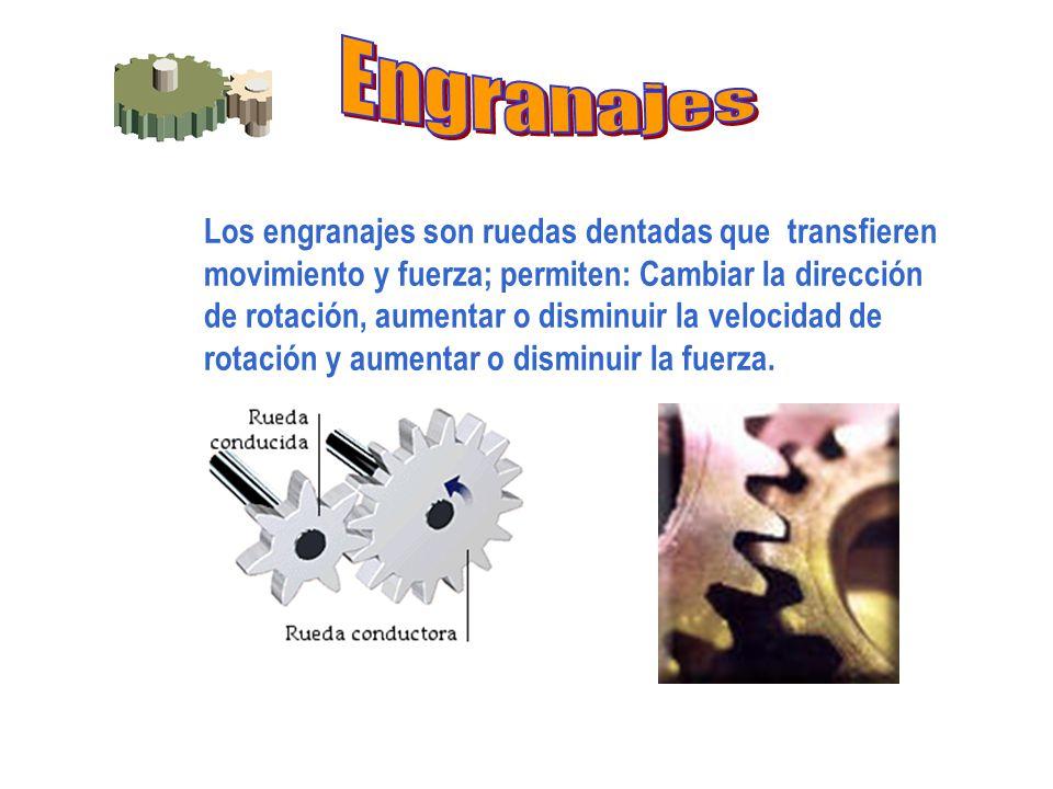 Los engranajes son ruedas dentadas que transfieren movimiento y fuerza; permiten: Cambiar la dirección de rotación, aumentar o disminuir la velocidad