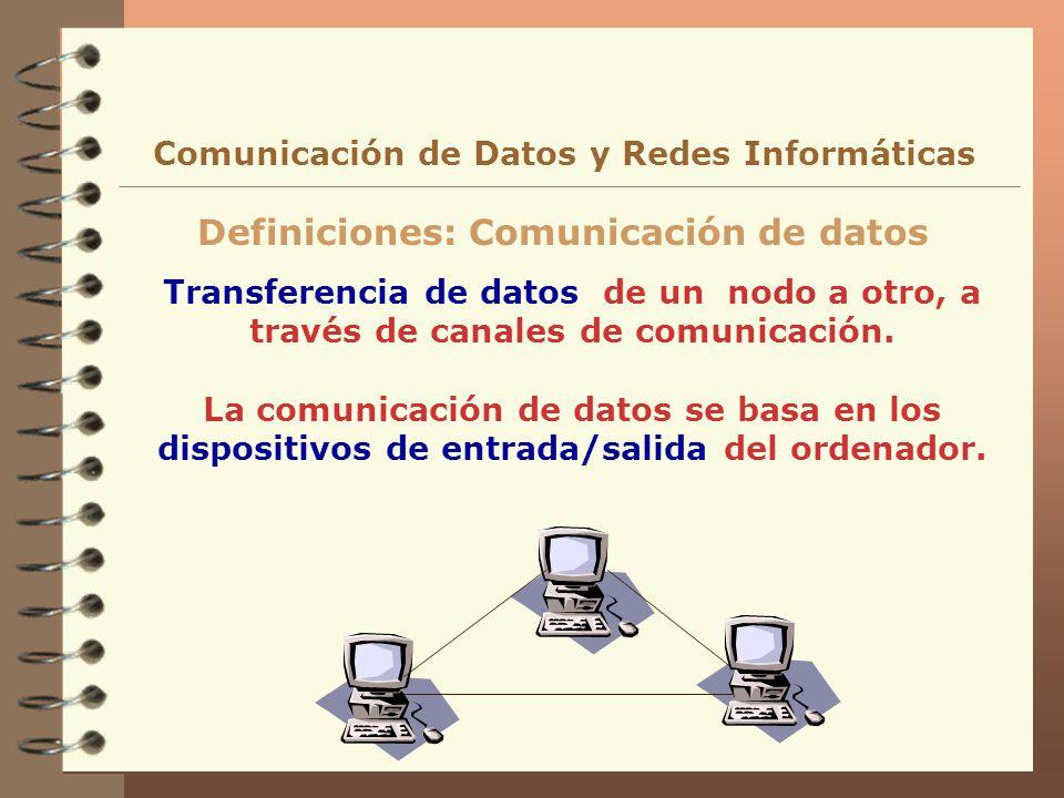 Transferencia de datos de un nodo a otro, a través de canales de comunicación. La comunicación de datos se basa en los dispositivos de entrada/salida