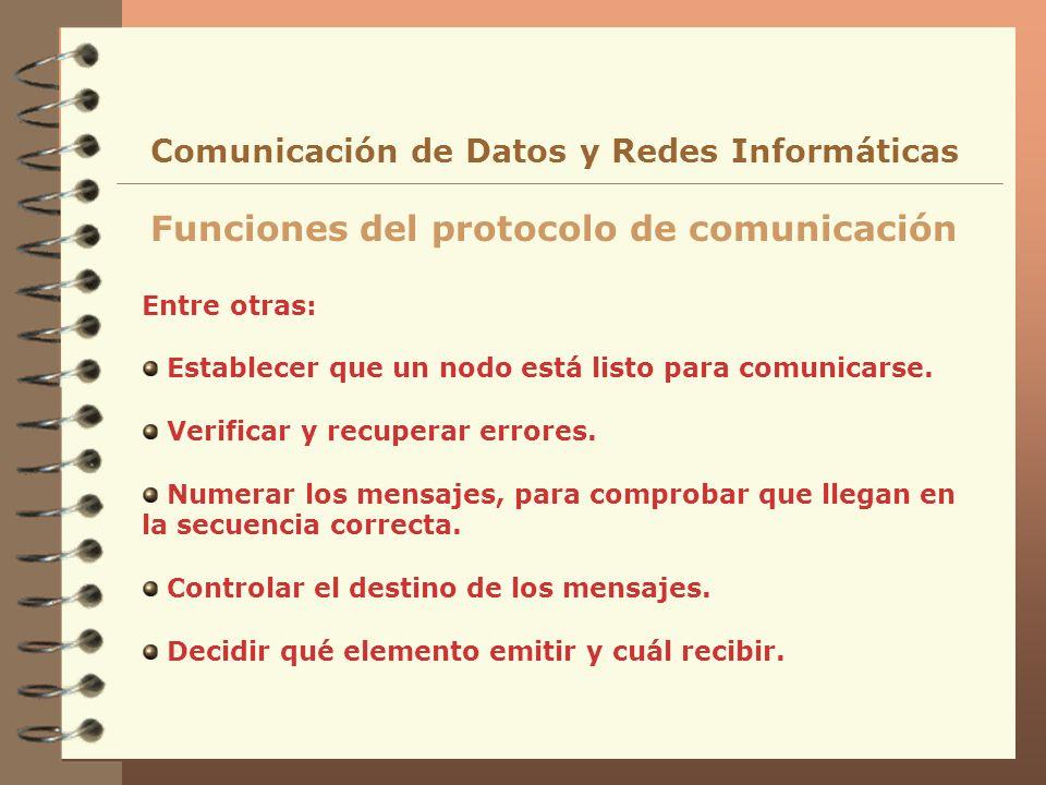 Entre otras: Establecer que un nodo está listo para comunicarse. Verificar y recuperar errores. Numerar los mensajes, para comprobar que llegan en la