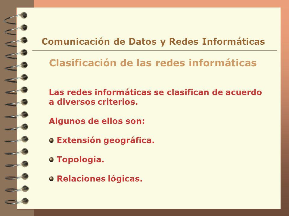Las redes informáticas se clasifican de acuerdo a diversos criterios. Algunos de ellos son: Extensión geográfica. Topología. Relaciones lógicas. Clasi