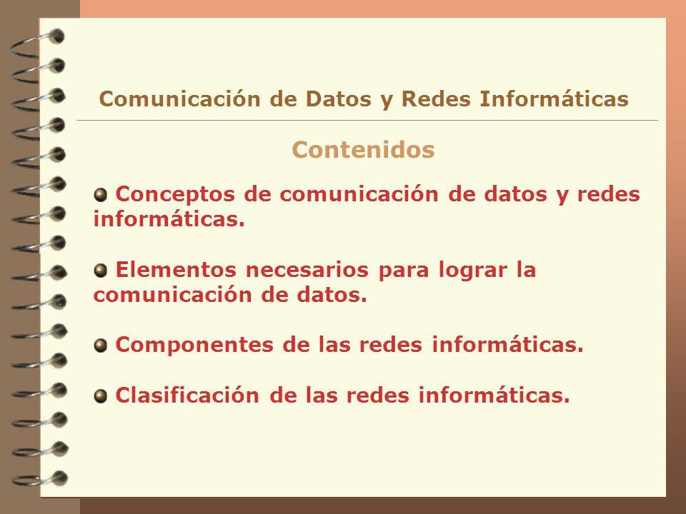 Conceptos de comunicación de datos y redes informáticas. Elementos necesarios para lograr la comunicación de datos. Componentes de las redes informáti
