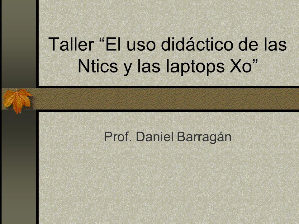 Taller El uso didáctico de las Ntics y las laptops Xo Prof. Daniel Barragán