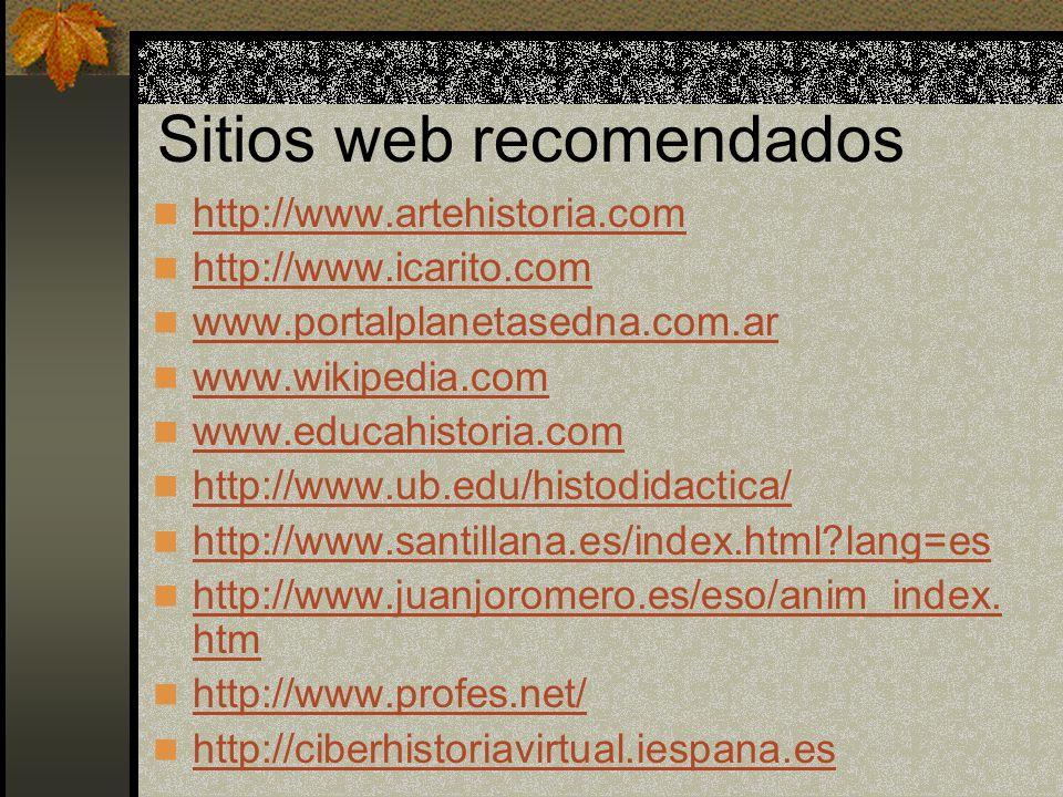 Sitios web recomendados http://www.artehistoria.com http://www.icarito.com www.portalplanetasedna.com.ar www.wikipedia.com www.educahistoria.com http: