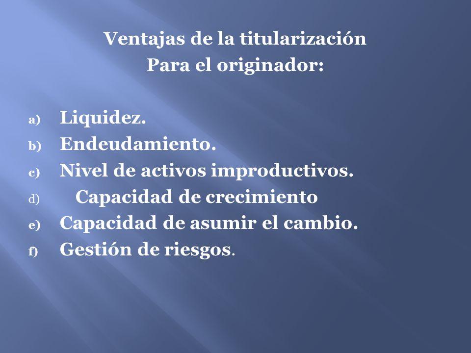 Ventajas de la titularización Para el originador: a) Liquidez.