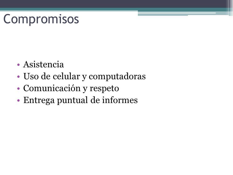 Compromisos Asistencia Uso de celular y computadoras Comunicación y respeto Entrega puntual de informes