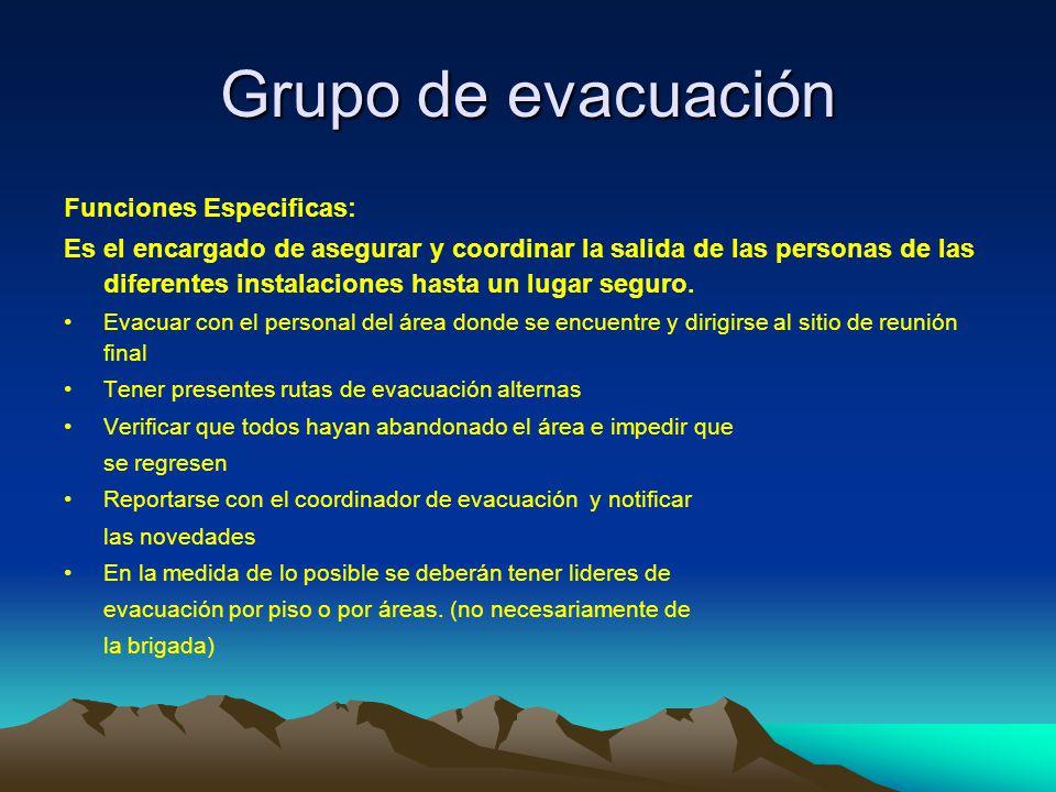 Grupo de evacuación Funciones Especificas: Es el encargado de asegurar y coordinar la salida de las personas de las diferentes instalaciones hasta un lugar seguro.