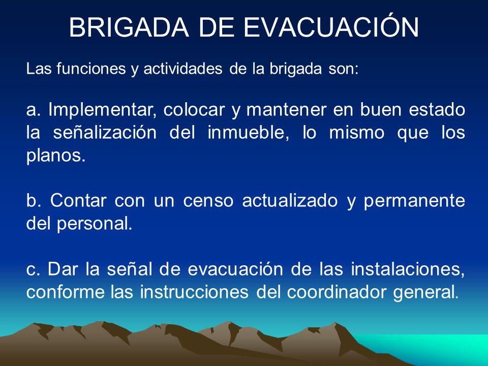 BRIGADA DE EVACUACIÓN Las funciones y actividades de la brigada son: a.