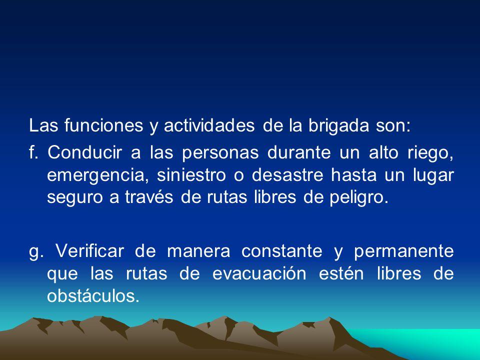 Las funciones y actividades de la brigada son: f.