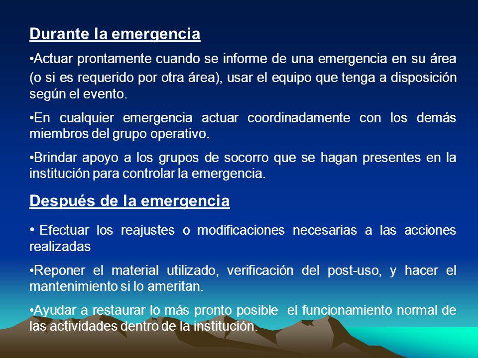 Durante la emergencia Actuar prontamente cuando se informe de una emergencia en su área (o si es requerido por otra área), usar el equipo que tenga a disposición según el evento.