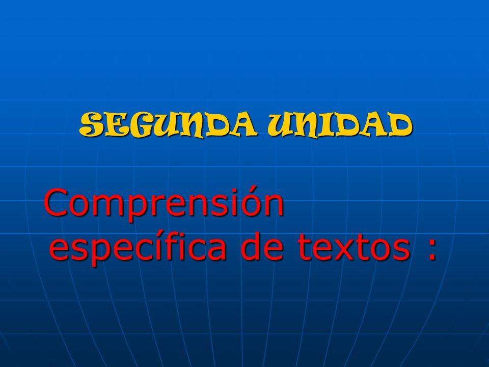 SEGUNDA UNIDAD Comprensión específica de textos : Comprensión específica de textos :