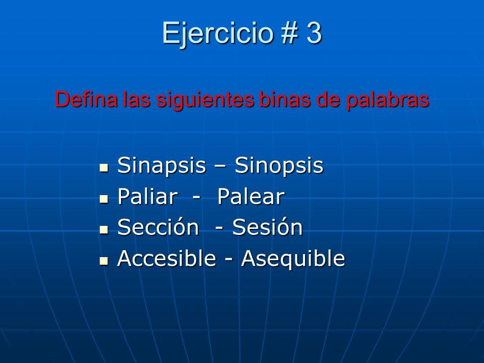 Ejercicio # 3 Defina las siguientes binas de palabras Sinapsis – Sinopsis Sinapsis – Sinopsis Paliar - Palear Paliar - Palear Sección - Sesión Sección - Sesión Accesible - Asequible Accesible - Asequible