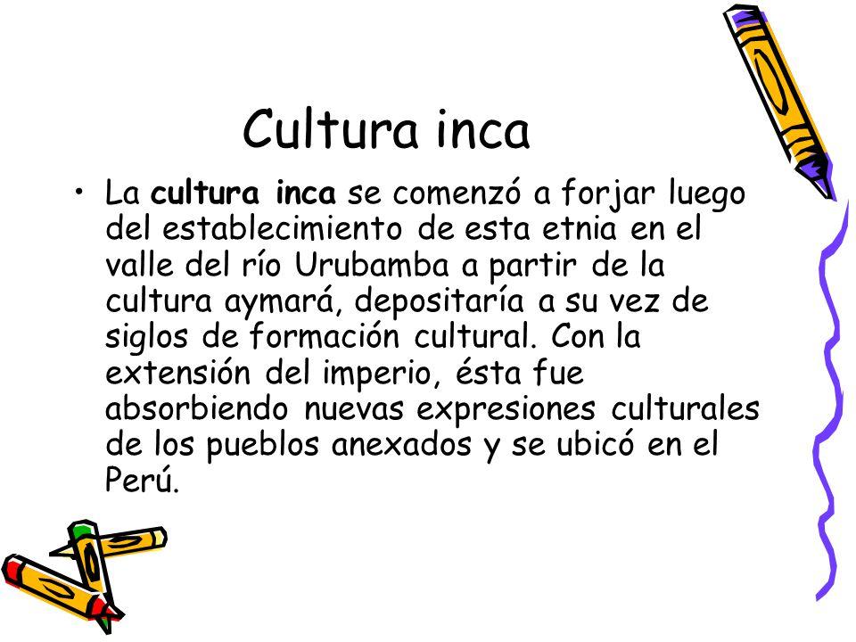 Cultura inca La cultura inca se comenzó a forjar luego del establecimiento de esta etnia en el valle del río Urubamba a partir de la cultura aymará, d
