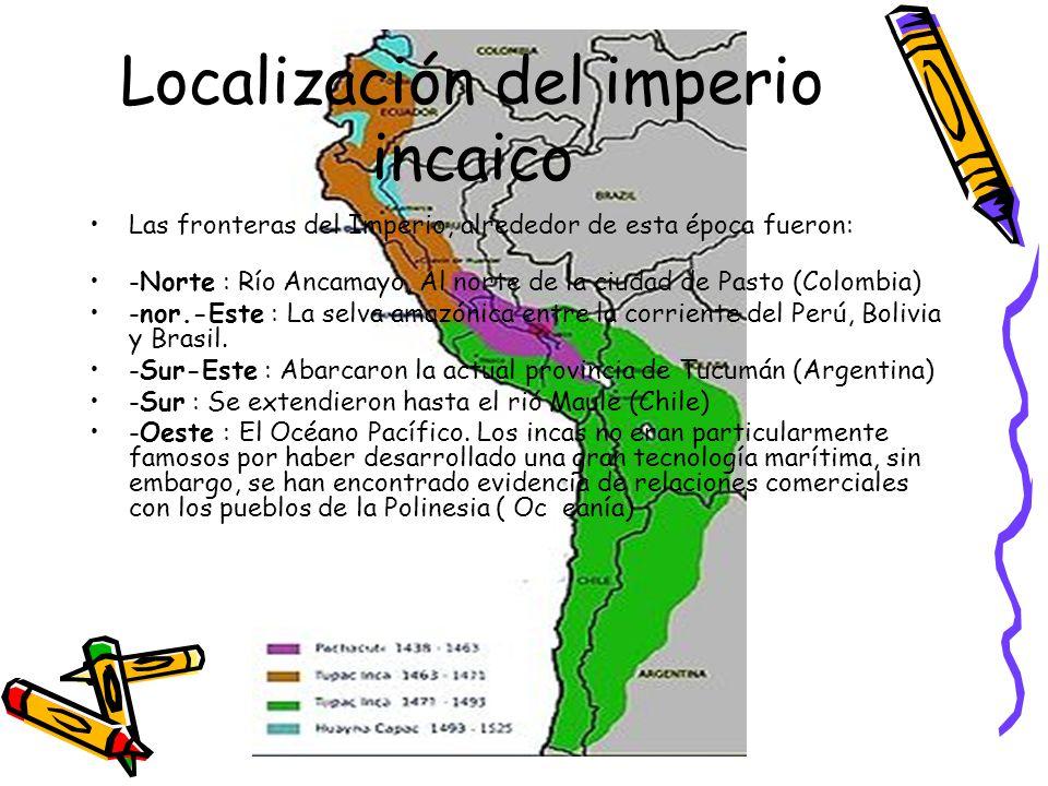 Las fronteras del Imperio, alrededor de esta época fueron: -Norte : Río Ancamayo, Al norte de la ciudad de Pasto (Colombia) -nor.-Este : La selva amaz