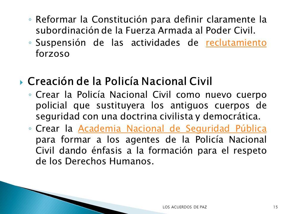 Reformar la Constitución para definir claramente la subordinación de la Fuerza Armada al Poder Civil. Suspensión de las actividades de reclutamiento f