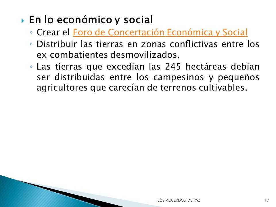 En lo económico y social Crear el Foro de Concertación Económica y SocialForo de Concertación Económica y Social Distribuir las tierras en zonas conflictivas entre los ex combatientes desmovilizados.