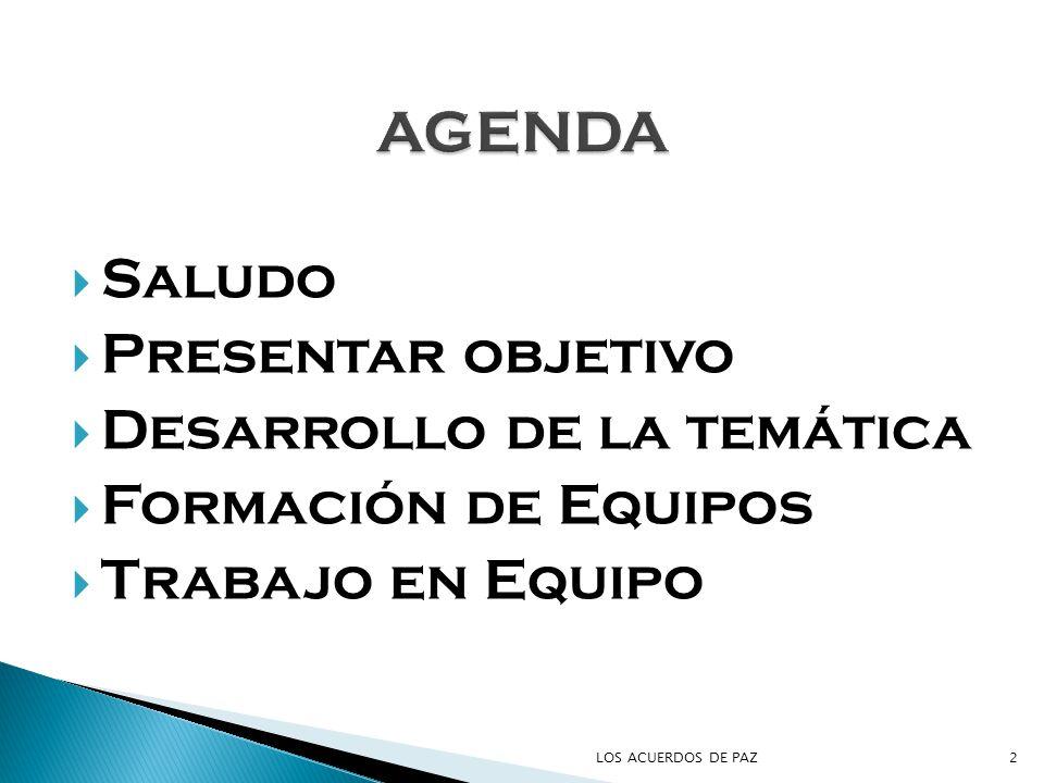 Saludo Presentar objetivo Desarrollo de la temática Formación de Equipos Trabajo en Equipo 2LOS ACUERDOS DE PAZ