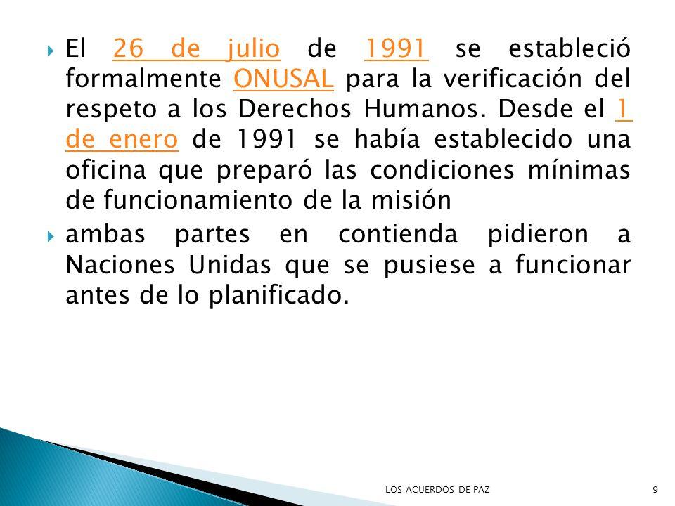 El 26 de julio de 1991 se estableció formalmente ONUSAL para la verificación del respeto a los Derechos Humanos. Desde el 1 de enero de 1991 se había