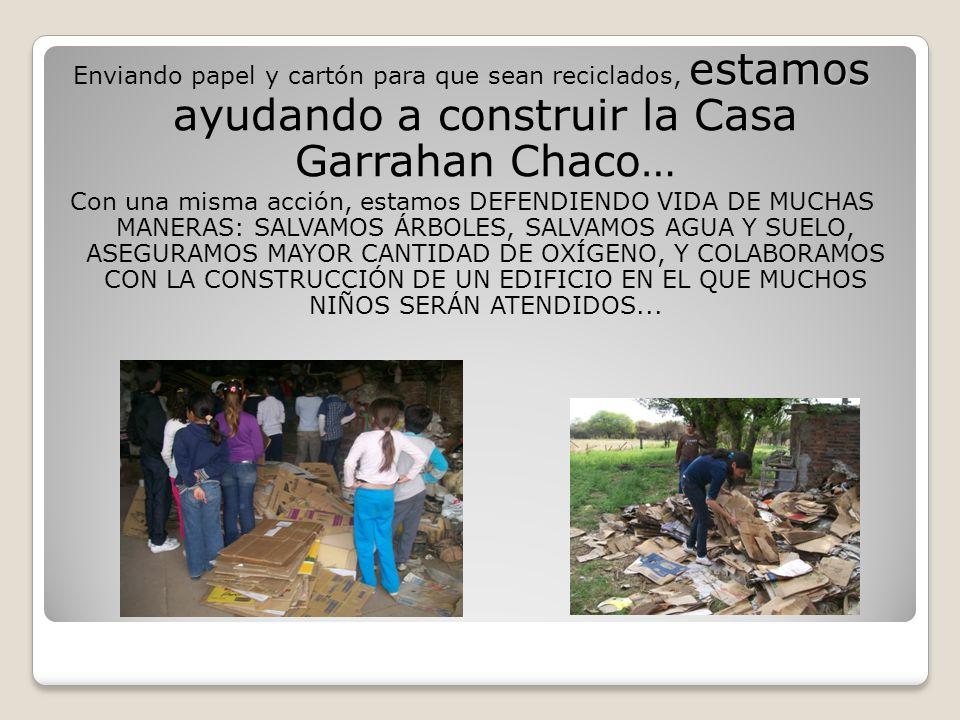 estamos Enviando papel y cartón para que sean reciclados, estamos ayudando a construir la Casa Garrahan Chaco… Con una misma acción, estamos DEFENDIEN