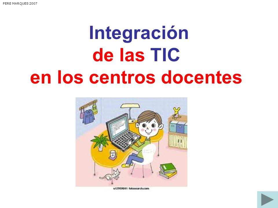 Integración de las TIC en los centros docentes PERE MARQUES 2007