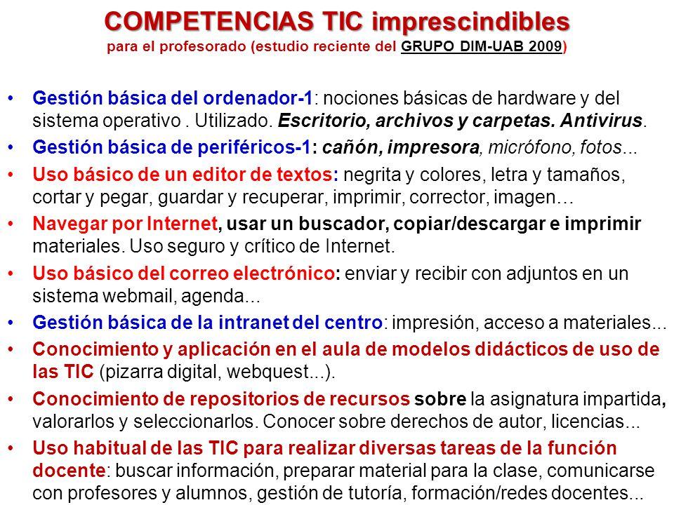 COMPETENCIAS TIC imprescindibles COMPETENCIAS TIC imprescindibles para el profesorado (estudio reciente del GRUPO DIM-UAB 2009)GRUPO DIM-UAB 2009 Gestión básica del ordenador-1: nociones básicas de hardware y del sistema operativo.