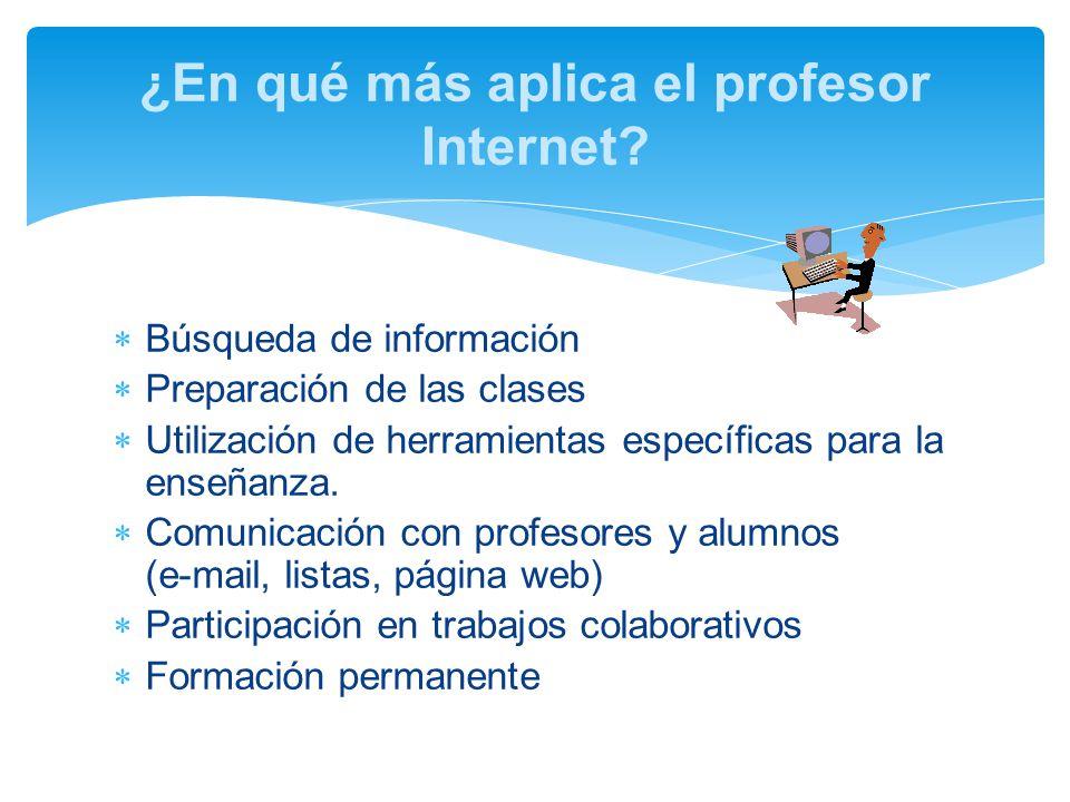 Búsqueda de información Preparación de las clases Utilización de herramientas específicas para la enseñanza.