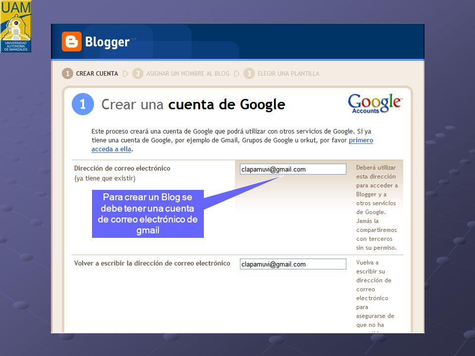 Para crear un Blog se debe tener una cuenta de correo electrónico de gmail