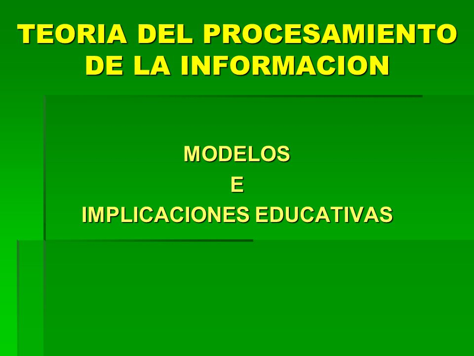 TEORIA DEL PROCESAMIENTO DE LA INFORMACION MODELOSE IMPLICACIONES EDUCATIVAS