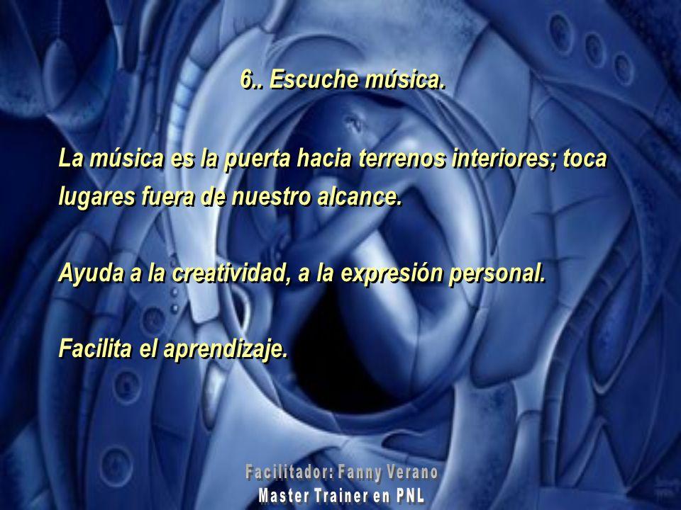6.. Escuche música. La música es la puerta hacia terrenos interiores; toca lugares fuera de nuestro alcance. Ayuda a la creatividad, a la expresión pe
