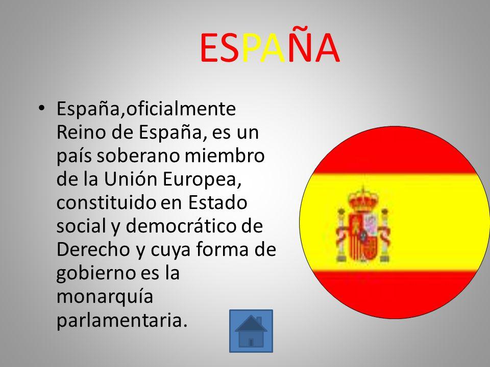 ESPAÑA España,oficialmente Reino de España, es un país soberano miembro de la Unión Europea, constituido en Estado social y democrático de Derecho y c