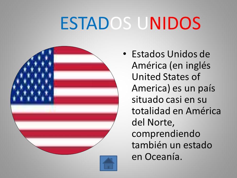 ESTADOS UNIDOS Estados Unidos de América (en inglés United States of America) es un país situado casi en su totalidad en América del Norte, comprendie