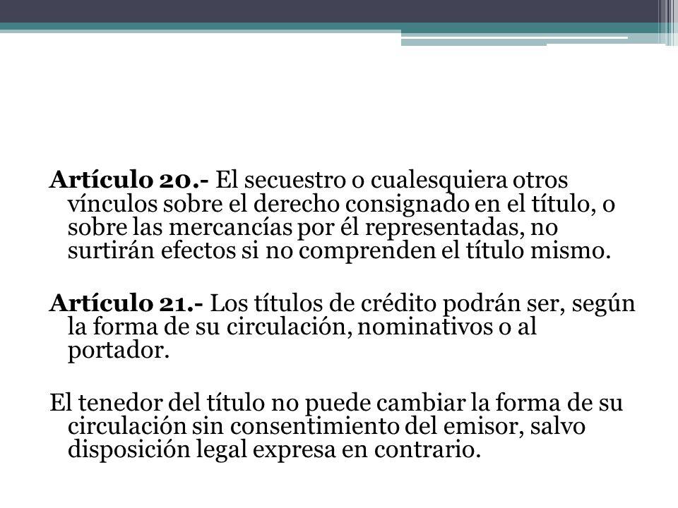 Artículo 20.- El secuestro o cualesquiera otros vínculos sobre el derecho consignado en el título, o sobre las mercancías por él representadas, no sur