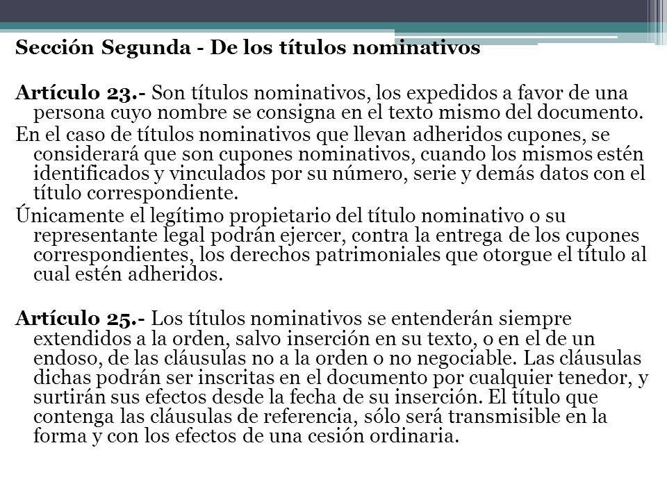 Sección Segunda - De los títulos nominativos Artículo 23.- Son títulos nominativos, los expedidos a favor de una persona cuyo nombre se consigna en el