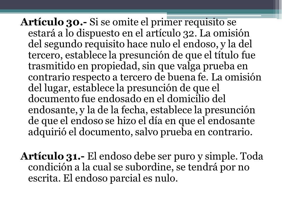 Artículo 30.- Si se omite el primer requisito se estará a lo dispuesto en el artículo 32. La omisión del segundo requisito hace nulo el endoso, y la d