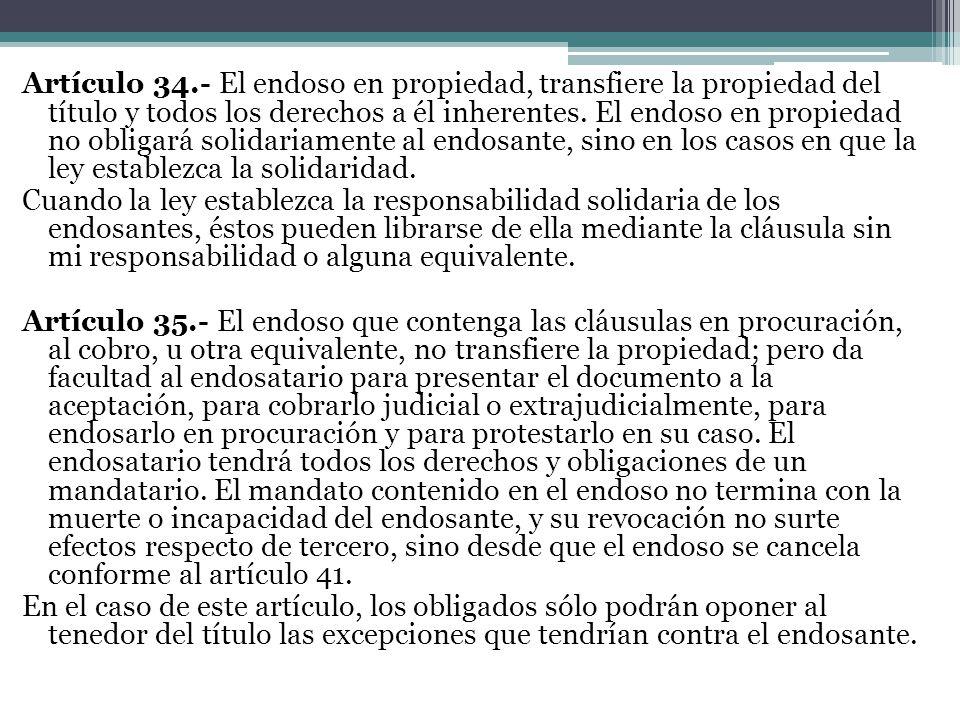 Artículo 34.- El endoso en propiedad, transfiere la propiedad del título y todos los derechos a él inherentes. El endoso en propiedad no obligará soli