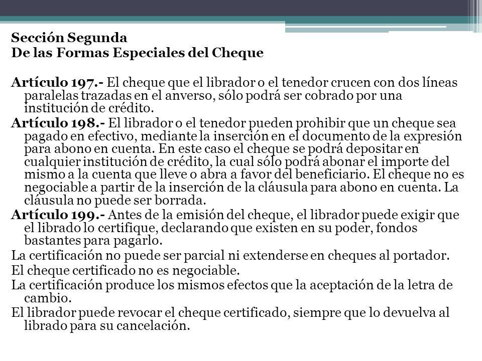 Sección Segunda De las Formas Especiales del Cheque Artículo 197.- El cheque que el librador o el tenedor crucen con dos líneas paralelas trazadas en