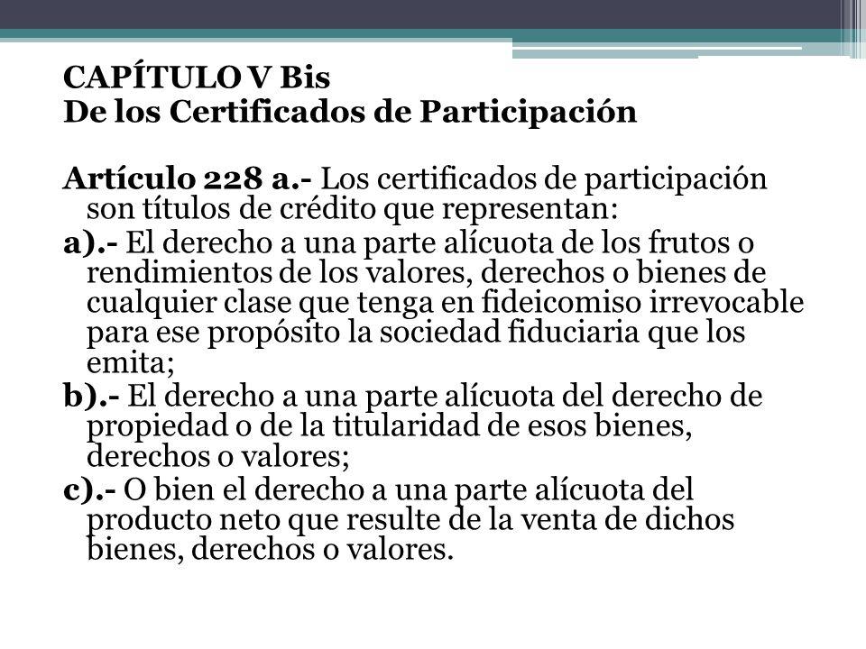 CAPÍTULO V Bis De los Certificados de Participación Artículo 228 a.- Los certificados de participación son títulos de crédito que representan: a).- El