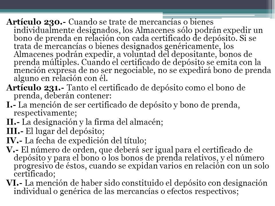 Artículo 230.- Cuando se trate de mercancías o bienes individualmente designados, los Almacenes sólo podrán expedir un bono de prenda en relación con