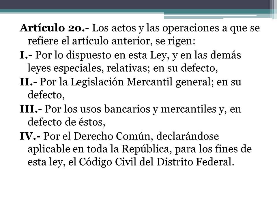 Artículo 2o.- Los actos y las operaciones a que se refiere el artículo anterior, se rigen: I.- Por lo dispuesto en esta Ley, y en las demás leyes espe