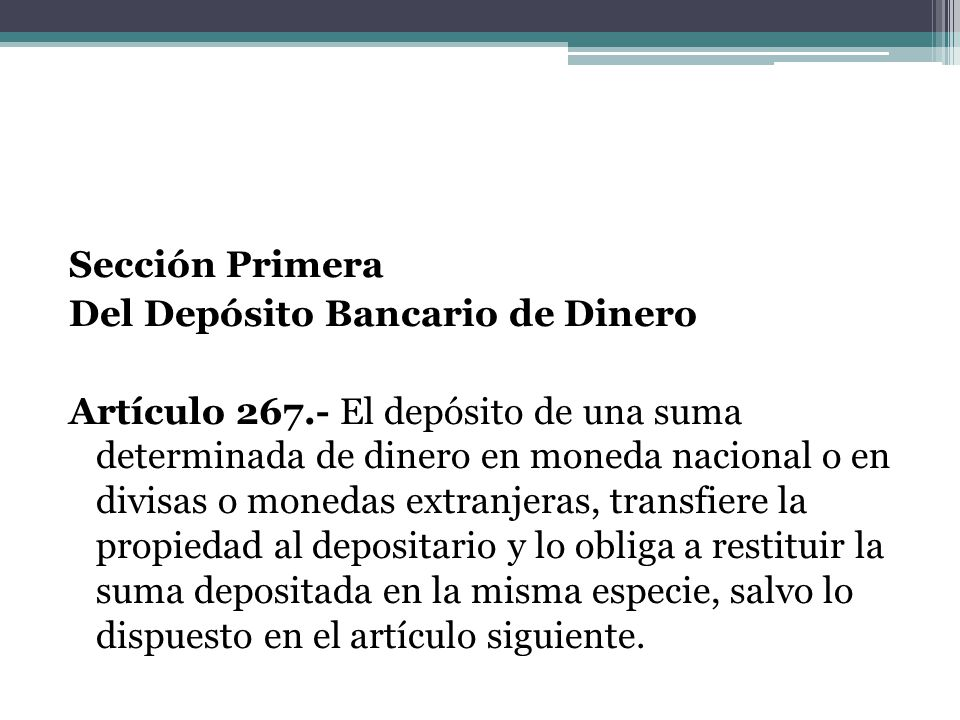 Sección Primera Del Depósito Bancario de Dinero Artículo 267.- El depósito de una suma determinada de dinero en moneda nacional o en divisas o monedas