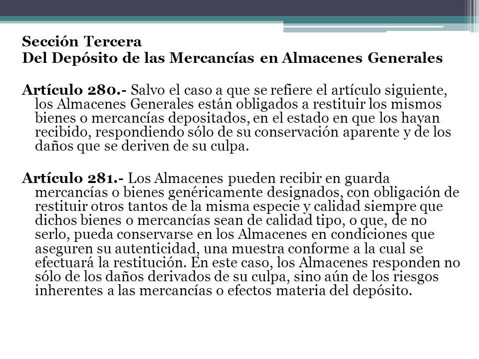 Sección Tercera Del Depósito de las Mercancías en Almacenes Generales Artículo 280.- Salvo el caso a que se refiere el artículo siguiente, los Almacen