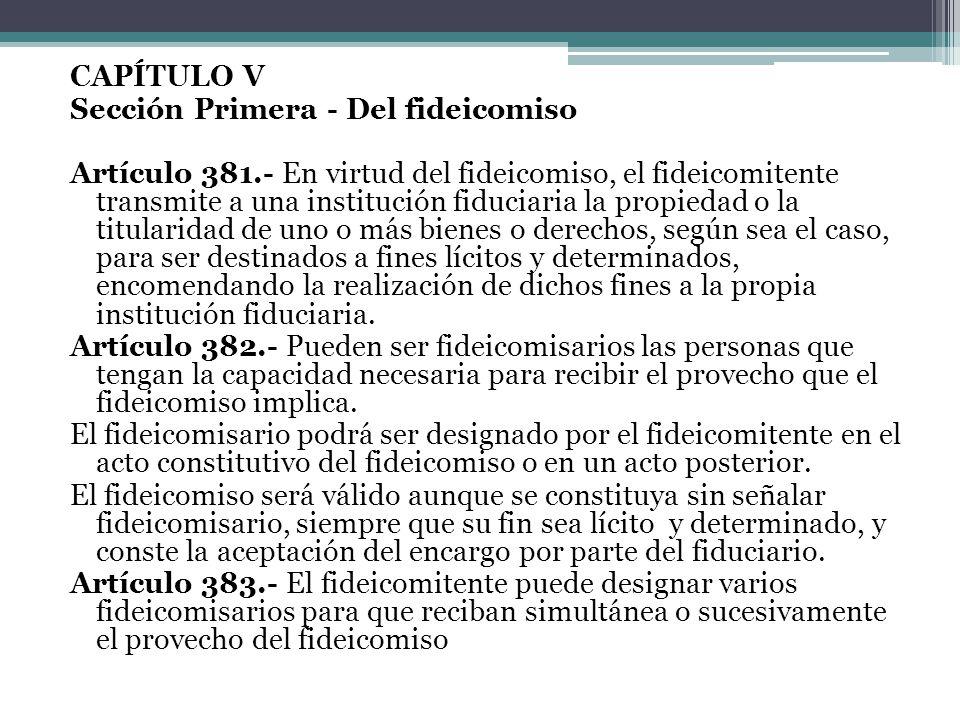 CAPÍTULO V Sección Primera - Del fideicomiso Artículo 381.- En virtud del fideicomiso, el fideicomitente transmite a una institución fiduciaria la pro