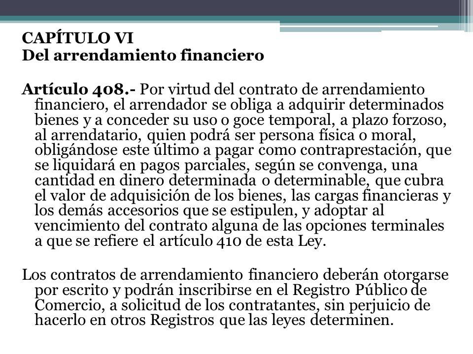 CAPÍTULO VI Del arrendamiento financiero Artículo 408.- Por virtud del contrato de arrendamiento financiero, el arrendador se obliga a adquirir determ