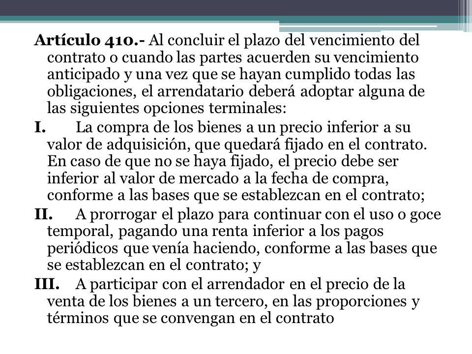 Artículo 410.- Al concluir el plazo del vencimiento del contrato o cuando las partes acuerden su vencimiento anticipado y una vez que se hayan cumplid
