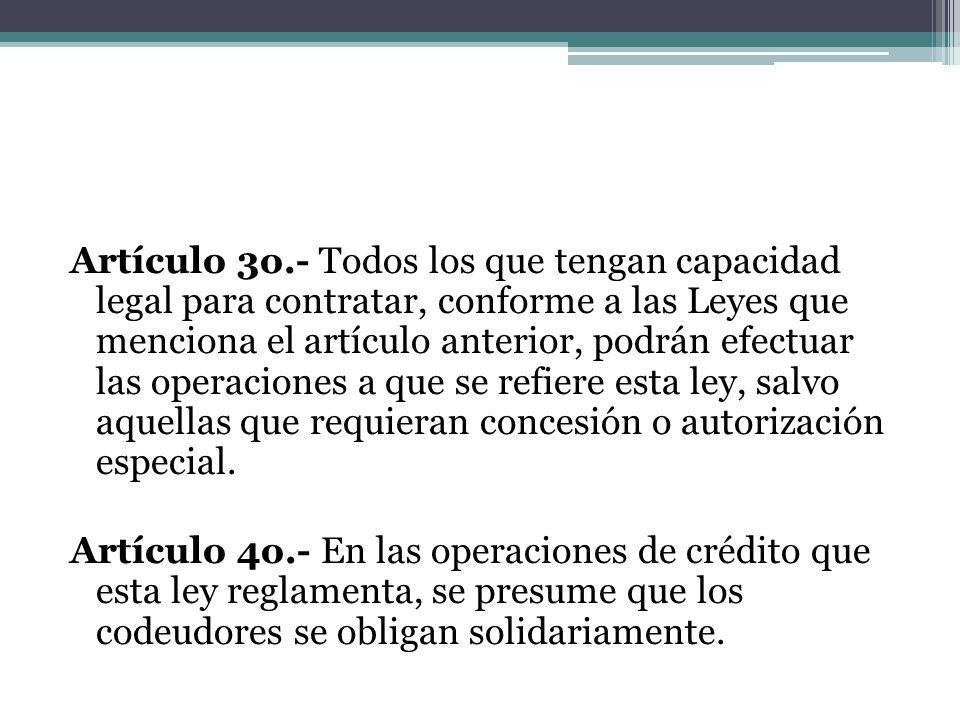 Artículo 3o.- Todos los que tengan capacidad legal para contratar, conforme a las Leyes que menciona el artículo anterior, podrán efectuar las operaci