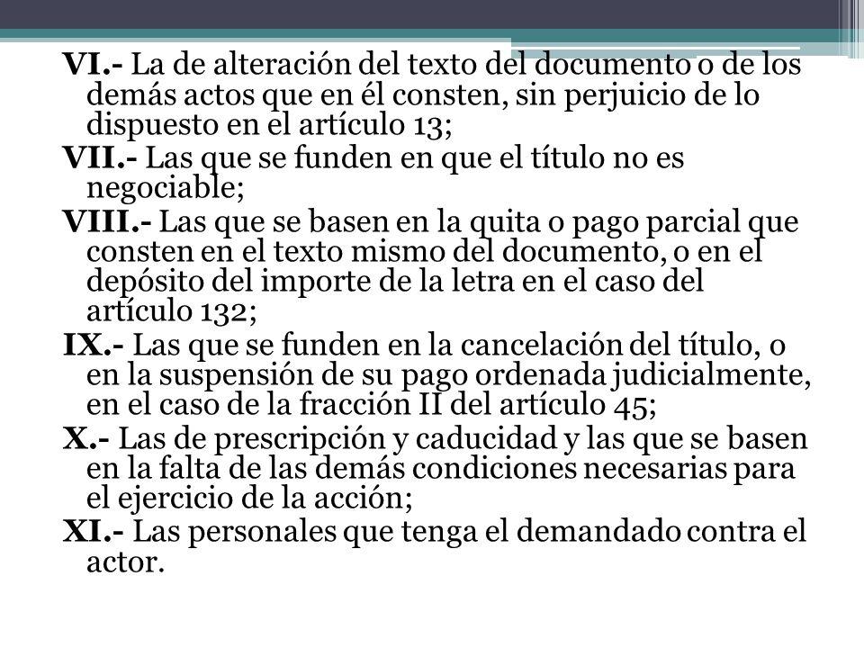 VI.- La de alteración del texto del documento o de los demás actos que en él consten, sin perjuicio de lo dispuesto en el artículo 13; VII.- Las que s