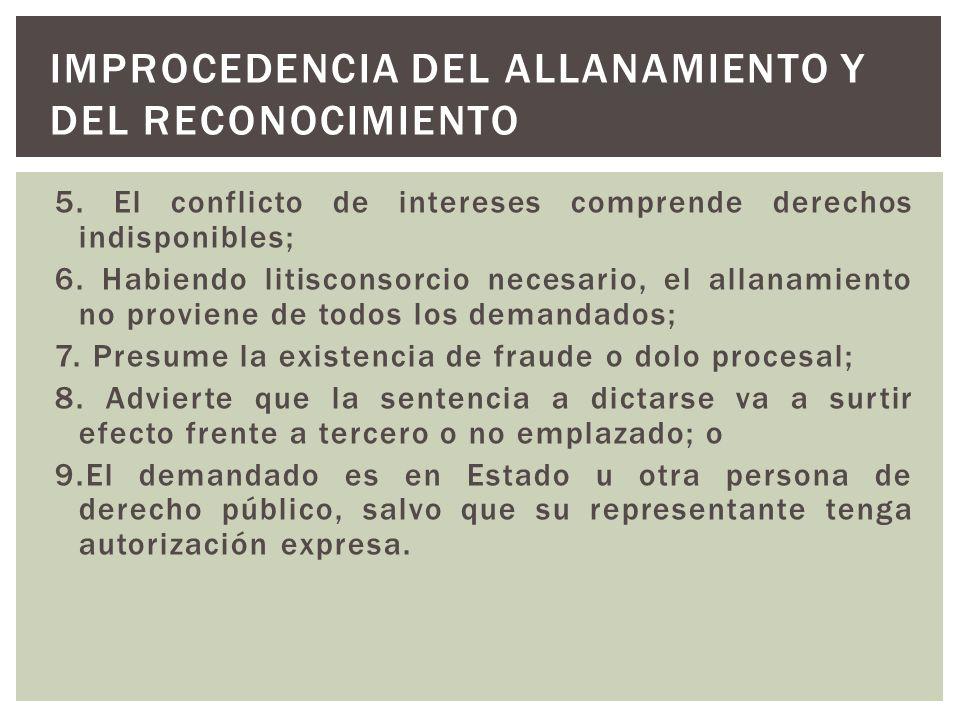 5. El conflicto de intereses comprende derechos indisponibles; 6. Habiendo litisconsorcio necesario, el allanamiento no proviene de todos los demandad