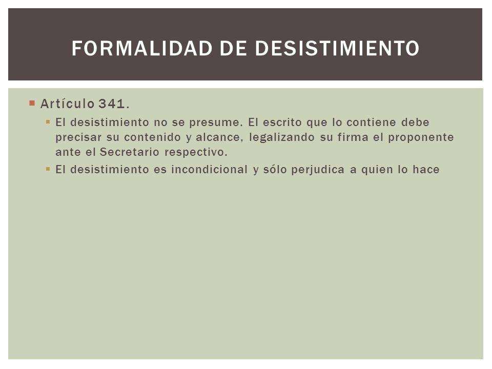 Artículo 341. El desistimiento no se presume. El escrito que lo contiene debe precisar su contenido y alcance, legalizando su firma el proponente ante