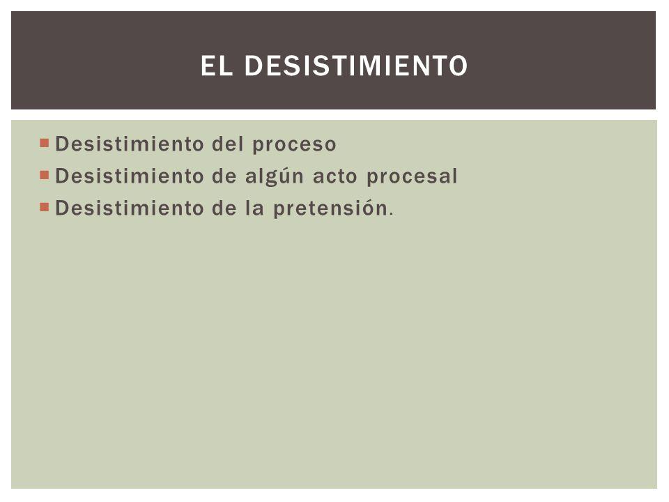 Desistimiento del proceso Desistimiento de algún acto procesal Desistimiento de la pretensión.